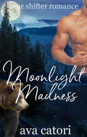 Moonlight Madness - Bear Shifters of Louisiana, #2 ekitaplar by Ava Catori