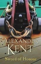 Sword Of Honour - (Richard Bolitho: Book 25) ebook by Alexander Kent