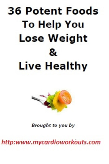 36 Potent Foods to Lose Weight & Live Healthy ebook by Audrey Abbott