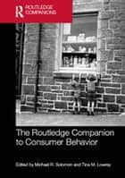 The Routledge Companion to Consumer Behavior ebook by Michael R. Solomon, Tina M. Lowrey