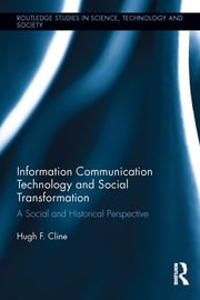 Information Communication Technology and Social Transformation - A Social and Historical Perspective ebook by Hugh F. Cline