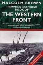 The Imperial War Museum Book of the Western Front ebook by Malcolm Brown