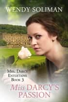Miss Darcy's Passion ebook by Wendy Soliman