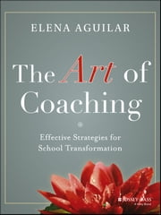 The Art of Coaching - Effective Strategies for School Transformation ebook by Elena Aguilar