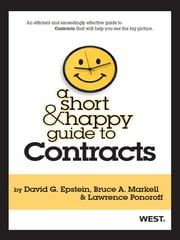 Epstein, Markell and Ponoroff's A Short and Happy Guide to Contracts ebook by David Epstein,Bruce Markell,Lawrence Ponoroff