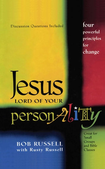 Jesus Lord of Your Personality - Four Powerful Principles for Change eBook by Bob Russell,Rusty Russell