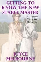 Getting To Know The New Stable Master (A Steamy Victorian Romance) ebook by Joyce Melbourne