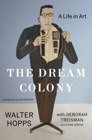 The Dream Colony - A Life in Art ebook by Kobo.Web.Store.Products.Fields.ContributorFieldViewModel