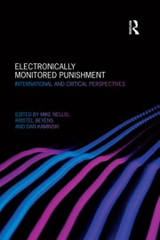 Electronically Monitored Punishment - International and Critical Perspectives ebook by Mike Nellis,Kristel Beyens,Dan Kaminski