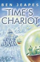 Time's Chariot ebook by Ben Jeapes