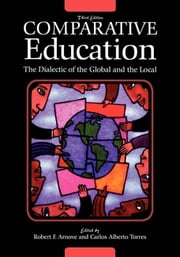 Comparative Education - The Dialectic of the Global and the Local ebook by Carlos Alberto Torres,Robert F. Arnove