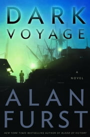 Dark Voyage - A Novel ebook by Alan Furst