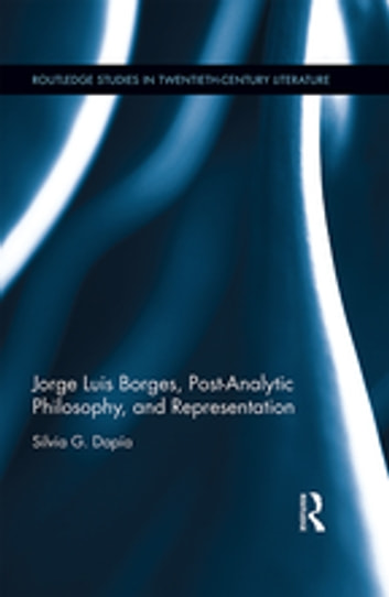 Jorge Luis Borges, Post-Analytic Philosophy, and Representation ebook by Silvia G. Dapía