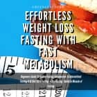 Effortless Weight Loss Fasting With Fast Metabolism Beginners Guide To Golden Fasting Introduction To Intermittent Fasting 8: 16 Diet &5:2 Fasting+ Dry Fasting :Guide to Miracle of Fasting audiobook by Greenleatherr