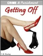 Getting Off - Blackmailed by Her Boss ebook by V.R. Dunlap