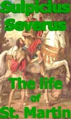 The life of St. Martin ebook by Sulpicius Severus