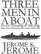Three Men in a Boat (To Say Nothing of the Dog): With 13 Illustrations and a Free Audio Link. ebook by Jerome K. Jerome