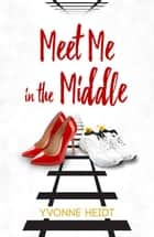 Meet Me in the Middle ebook by Yvonne Heidt