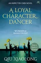A Loyal Character Dancer - Inspector Chen 2 ebook by Qiu Xiaolong