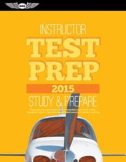 Instructor Test Prep 2015 (PDF eBook edition): Study & Prepare: Pass your test and know what is essential to become a safe, competent pilot ¿ from the ebook by ASA Test Prep Board