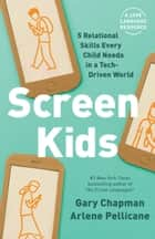 Screen Kids - 5 Relational Skills Every Child Needs in a Tech-Driven World ebook by Gary Chapman, Arlene Pellicane