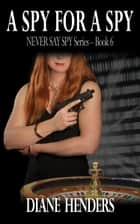 A Spy For A Spy ebook by Diane Henders