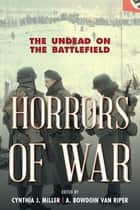 Horrors of War - The Undead on the Battlefield ebook by Cynthia J. Miller, A. Bowdoin Van Riper