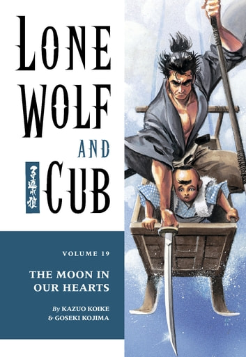 Lone Wolf and Cub Volume 19: The Moon in Our Hearts ebook by Kazuo Koike