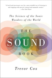 The Sound Book: The Science of the Sonic Wonders of the World ebook by Trevor Cox