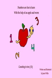 Numbers Are Fun To Learn, With The Help Of An Apple And Worm ebook by Janet Willis