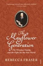 The Mayflower Generation - The Winslow Family and the Fight for the New World ebook by Rebecca Fraser