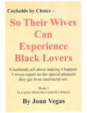 Cuckold By Choice: So Their Wives Can Experience Black Lovers ebook by Joan Vegas