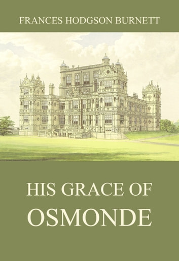 His Grace of Osmonde ebook by Frances Hodgson Burnett