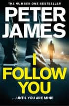 I Follow You ebook by Peter James