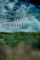Self-Help Tips To Help Yourself ebook by Vortex