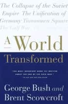 A World Transformed ebook by George H. W. Bush, Brent Scowcroft