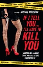 If I Tell You I'll Have to Kill You - Australia's top crime writers reveal their secrets ebook by Michael Robotham