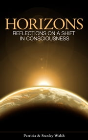 Horizons, Reflections On A Shift In Consciousness: With Study Guide ebook by Patricia & Stanley Walsh