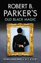 Robert B. Parker's Old Black Magic ebook by Ace Atkins