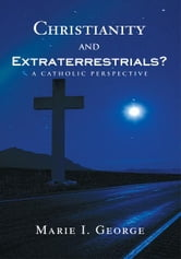 Christianity and Extraterrestrials? - A Catholic Perspective ebook by Marie George