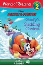 World of Reading: Mickey & Friends: Goofy's Sledding Contest - A Disney Read-Along (Level 2) ebook by Disney Books