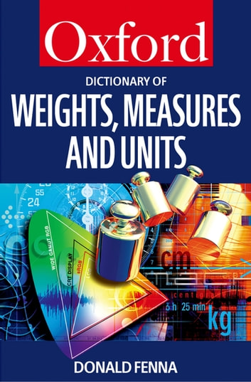 A Dictionary of Weights, Measures, and Units ebook by Donald Fenna