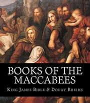 Books of the Maccabees ebook by Unknown,King James Bible,Douay-Rheims Bible