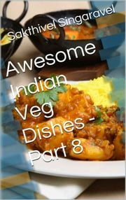 Awesome Indian Veg Dishes - Part 8 ebook by Sakthivel Singaravel