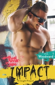 Impact - Book 2 in the Heart On series ebook by Erika Ashby,A.E. Woodward