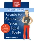 Get-Fit Guy's Guide to Achieving Your Ideal Body ebook by Ben Greenfield