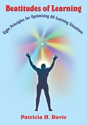 Beatitudes of Learning - Eight Principles for Optimizing All Learning Situations ebook by Patricia H. Davis