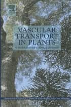 Vascular Transport in Plants ebook by N. Michelle Holbrook,Maciej A. Zwieniecki