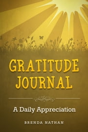 Gratitude Journal: A Daily Appreciation ebook by BRENDA NATHAN