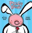 Piggy Bunny ebook by Rachel Vail, Jeremy Tankard